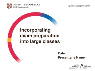 Incorporating  exam preparation  into large classes Date 				Presenter's Name