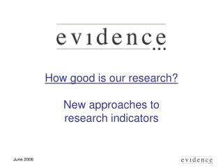 How good is our research? New approaches to research indicators