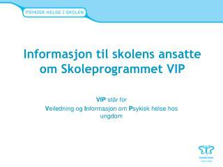 Informasjon til skolens ansatte om Skoleprogrammet VIP