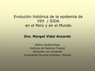Evolución histórica de la epidemia de  VIH  / SIDA   en el Perú y en el Mundo