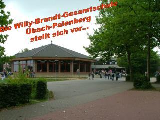 Die Willy-Brandt-Gesamtschule  Übach-Palenberg  stellt sich vor...
