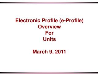 Electronic Profile e-Profile Overview For Units  March 9, 2011