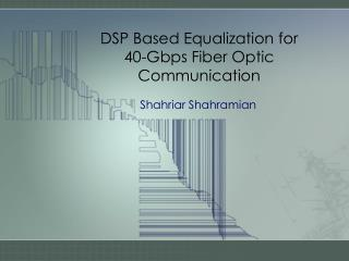 DSP Based Equalization for 40-Gbps Fiber Optic Communication