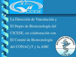 La Dirección de Vinculación y  El Depto de Biotecnología del CICESE, en colaboración con