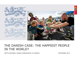 The  danish casE : the  happiest people  in the  world ?