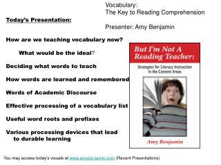 Vocabulary: The Key to Reading Comprehension Presenter: Amy Benjamin