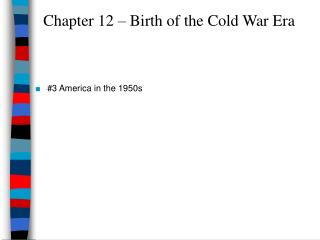 Chapter 12 � Birth of the Cold War Era