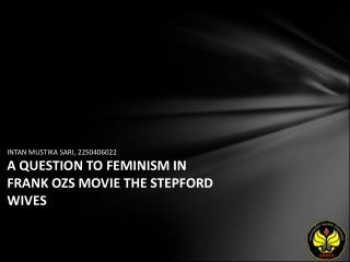 INTAN MUSTIKA SARI, 2250406022 A QUESTION TO FEMINISM IN FRANK OZS MOVIE THE STEPFORD WIVES