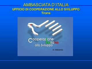AMBASCIATA D'ITALIA UFFICIO DI COOPERAZIONE ALLO SVILUPPO  Tirana