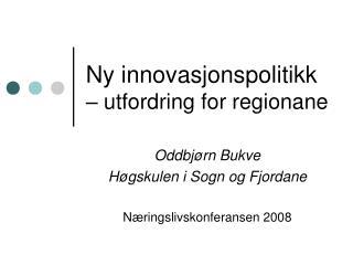 Ny innovasjonspolitikk  – utfordring for regionane