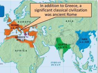 In addition to Greece, a significant classical civilization was ancient Rome
