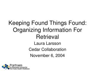 Keeping Found Things Found: Organizing Information For Retrieval