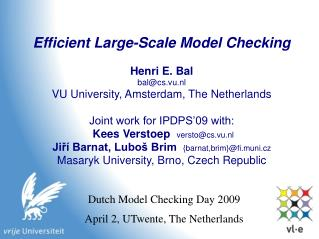 Efficient Large-Scale Model Checking  Henri E. Bal balcs.vu.nl VU University, Amsterdam, The Netherlands  Joint work for