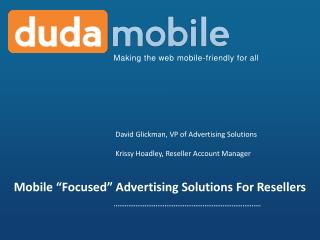 "Mobile  "" Focused ""  Advertising Solutions For Resellers"
