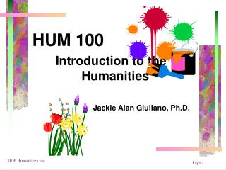 HUM 100   Introduction to the Humanities Jackie Alan Giuliano, Ph.D.