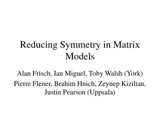 Reducing Symmetry in Matrix Models