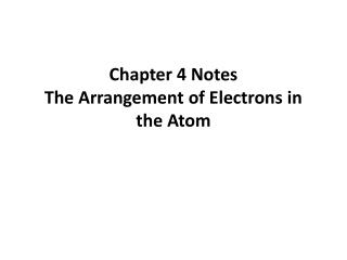 Chapter 4 Notes The Arrangement of Electrons in the Atom