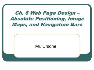 Ch. 6 Web Page Design – Absolute Positioning, Image Maps, and Navigation Bars