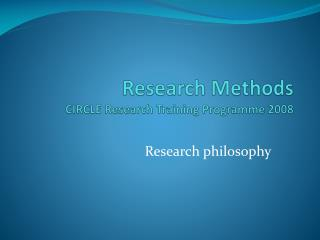 Research Methods CIRCLE Research Training  Programme  2008