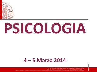 PSICOLOGIA 4 – 5 Marzo 2014