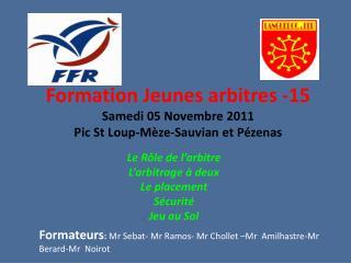 Formation Jeunes arbitres -15  Samedi 05 Novembre 2011 Pic St Loup-Mèze-Sauvian et Pézenas