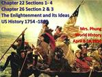 Chapter 22 Sections 1- 4 Chapter 26 Section 2  3 The Enlightenment and its Ideas  US History 1754 -1865
