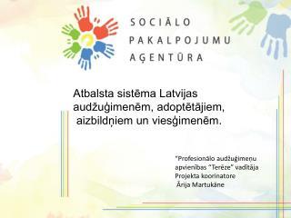 Atbalsta sistēma Latvijas audžuģimenēm, adoptētājiem,  aizbildņiem un  viesģimenēm .