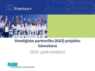 Stratēģisko partnerību (KA2) projektu īstenošana 2014. gada konkurss