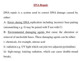 DNA Repair DNA repair is a system used to correct DNA damage caused by either: