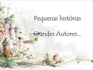 Pequenas histórias           Grandes Autores...