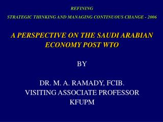 REFINING STRATEGIC THINKING AND MANAGING CONTINUOUS CHANGE - 2006   A PERSPECTIVE ON THE SAUDI ARABIAN ECONOMY POST WTO