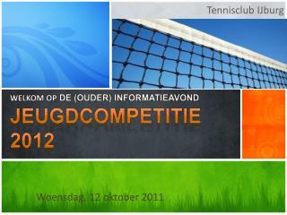 Welkom op  de ( Ouder )  informatieavond Jeugdcompetitie  2012