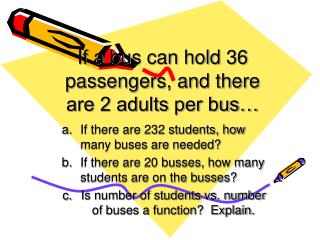 If a bus can hold 36 passengers, and there are 2 adults per bus�