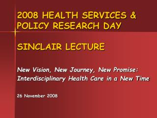 2008 HEALTH SERVICES & POLICY RESEARCH DAY SINCLAIR LECTURE