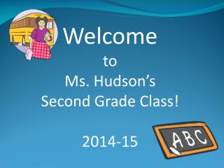 Welcome to Ms. Hudson's Second Grade Class! 2014-15