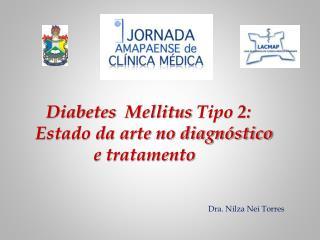 Diabetes   Mellitus  Tipo 2: Estado da arte no diagn�stico              e tratamento