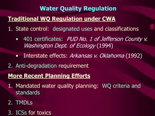 Water Quality Regulation Traditional WQ Regulation under CWA State control:   designated uses  and classifications