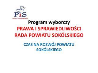 Program wyborczy  PRAWA I SPRAWIEDLIWOŚCI  RADA POWIATU SOKÓLSKIEGO