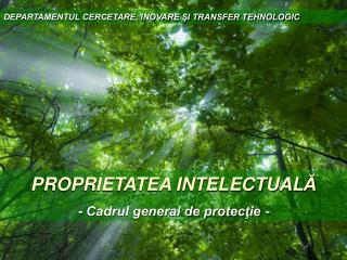 PROPRIETATEA INTELECTUAL Ă - Cadrul general de protecţie -