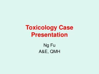 Toxicology Case Presentation