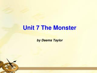 Unit 7 The Monster by Deems Taylor