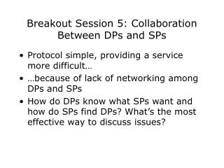 Breakout Session 5: Collaboration Between DPs and SPs