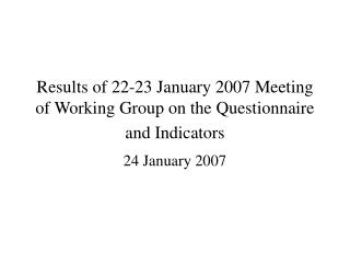 Results of 22-23 January 2007 Meeting of Working Group on the Questionnaire and Indicators