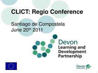 CLICT: Regio Conference  Santiago de Compostela  June 20 th  2011