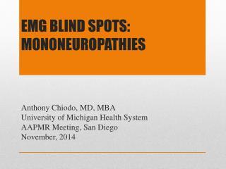 EMG Blind Spots:   mononeuropathies