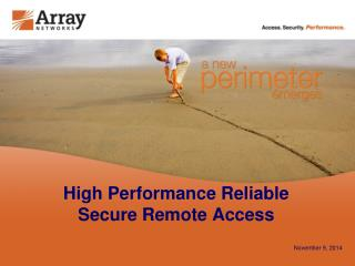 High Performance Reliable  Secure Remote Access