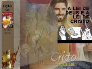 A LEI DE DEUS E A LEI DE CRISTO