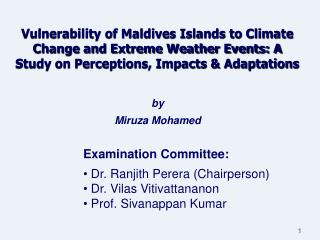 Examination Committee:  Dr. Ranjith Perera (Chairperson)  Dr. Vilas Vitivattananon