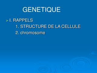 I. RAPPELS 1. STRUCTURE DE LA CELLULE 2. chromosome