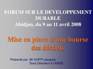 FORUM SUR LE DEVELOPPEMENT DURABLE Abidjan, du 9 au 11 avril 2008